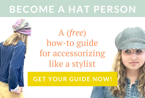 Become a hat person - a free guide for accessorizing like a stylist